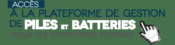 Accés à la plateforme de gestion de piles et batteries pour les entreprises membres